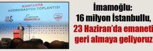 İmamoğlu: 16 milyon İstanbullu, 23 Haziran'da emaneti geri almaya geliyoruz