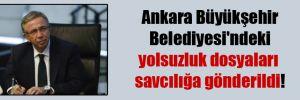 Ankara Büyükşehir Belediyesi'ndeki yolsuzluk dosyaları savcılığa gönderildi!