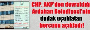 CHP, AKP'den devraldığı Ardahan Belediyesi'nin dudak uçuklatan borcunu açıkladı!