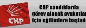 CHP sandıklarda görev alacak avukatlar için eğitimlere başladı