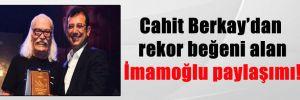 Cahit Berkay'dan rekor beğeni alan İmamoğlu paylaşımı!