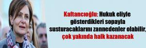Kaftancıoğlu: Hukuk eliyle gösterdikleri sopayla susturacaklarını zannedenler olabilir, çok yakında halk kazanacak