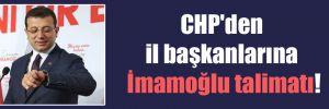 CHP'den il başkanlarına İmamoğlu talimatı!
