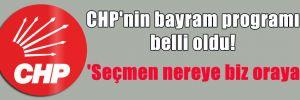 CHP'nin bayram programı belli oldu! 'Seçmen nereye biz oraya'