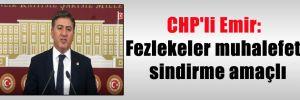 CHP'li Emir: Fezlekeler muhalefeti sindirme amaçlı