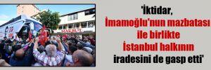 'İktidar, İmamoğlu'nun mazbatası ile birlikte İstanbul halkının iradesini de gasp etti'