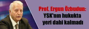 Prof. Ergun Özbudun: YSK'nın hukukta yeri dahi kalmadı