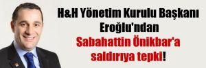 H&H Yönetim Kurulu Başkanı Eroğlu'ndan Sabahattin Önikbar'a saldırıya tepki!