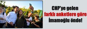 CHP'ye gelen farklı anketlere göre İmamoğlu önde!