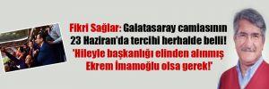 Fikri Sağlar: Galatasaray camiasının 23 Haziran'da tercihi herhalde belli! 'Hileyle başkanlığı elinden alınmış Ekrem İmamoğlu olsa gerek!'