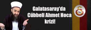 Galatasaray'da Cübbeli Ahmet Hoca krizi!