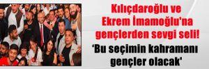 Kılıçdaroğlu ve Ekrem İmamoğlu'na gençlerden sevgi seli! 'Bu seçimin kahramanı gençler olacak'