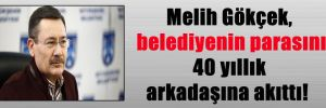 Melih Gökçek, belediyenin parasını 40 yıllık arkadaşına akıttı!