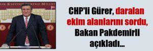 CHP'li Gürer, daralan ekim alanlarını sordu, Bakan Pakdemirli açıkladı…