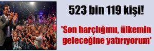 523 bin 119 kişi!  'Son harçlığımı, ülkemin geleceğine yatırıyorum'