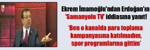 Ekrem İmamoğlu'ndan Erdoğan'ın 'Samanyolu TV' iddiasına yanıt!