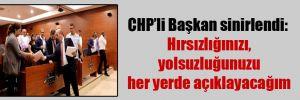CHP'li Başkan sinirlendi: Hırsızlığınızı, yolsuzluğunuzu her yerde açıklayacağım