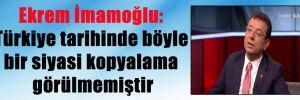 Ekrem İmamoğlu: Türkiye tarihinde böyle bir siyasi kopyalama görülmemiştir