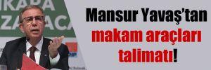 Mansur Yavaş'tan makam araçları talimatı!