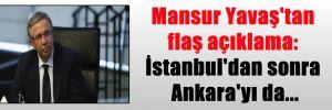 Mansur Yavaş'tan flaş açıklama: İstanbul'dan sonra Ankara'yı da…