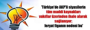 'Türkiye'de AKP'li siyasilerin tüm maddi kaynakları vakıflar üzerinden ihale alarak sağlanıyor; feryat figanın nedeni bu'