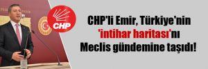 CHP'li Emir, Türkiye'nin 'intihar haritası'nı Meclis gündemine taşıdı!