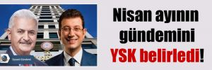 Nisan ayının gündemini YSK belirledi!