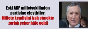 Eski AKP milletvekilinden partisine eleştiriler: Millete kendisini izah etmekte zorluk çeker hâle geldi