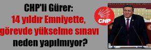 CHP'li Gürer: 14 yıldır Emniyette, görevde yükselme sınavı neden yapılmıyor?
