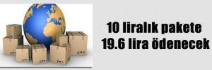 10 liralık pakete 19.6 lira ödenecek