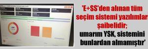 'E+SS'den alınan tüm seçim sistemi yazılımları şaibelidir; umarım YSK, sistemini bunlardan almamıştır'