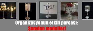 Organizasyonun etkili parçası: Şamdan modelleri