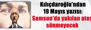 Kılıçdaroğlu'ndan 19 Mayıs yazısı: Samsun'da yakılan ateş sönmeyecek