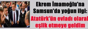 Ekrem İmamoğlu'na Samsun'da yoğun ilgi: Atatürk'ün evladı olarak eşlik etmeye geldim