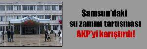 Samsun'daki su zammı tartışması AKP'yi karıştırdı!