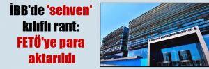 İBB'de 'sehven' kılıflı rant: FETÖ'ye para aktarıldı