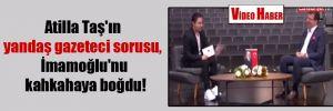 Atilla Taş'ın yandaş gazeteci sorusu, İmamoğlu'nu kahkahaya boğdu!