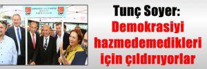 Tunç Soyer: Demokrasiyi hazmedemedikleri için çıldırıyorlar