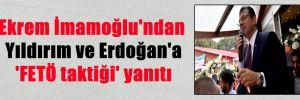 Ekrem İmamoğlu'ndan Yıldırım ve Erdoğan'a 'FETÖ taktiği' yanıtı