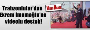 Trabzonlular'dan Ekrem İmamoğlu'na videolu destek!