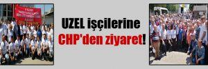 UZEL işçilerine CHP'den ziyaret!