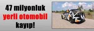 47 milyonluk yerli otomobil kayıp!