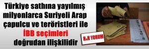 Türkiye sathına yayılmış milyonlarca Suriyeli Arap çapulcu ve teröristleri ile İBB seçimleri doğrudan ilişkilidir