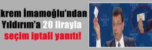 Ekrem İmamoğlu'ndan Yıldırım'a 20 lirayla seçim iptali yanıtı!