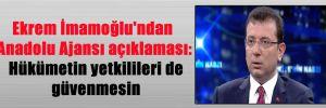 Ekrem İmamoğlu'ndan Anadolu Ajansı açıklaması: Hükümetin yetkilileri de güvenmesin