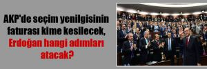 AKP'de seçim yenilgisinin faturası kime kesilecek, Erdoğan hangi adımları atacak?