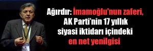 Ağırdır: İmamoğlu'nun zaferi, AK Parti'nin 17 yıllık siyasi iktidarı içindeki en net yenilgisi