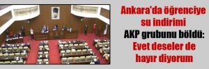 Ankara'da öğrenciye su indirimi AKP grubunu böldü: Evet deseler de hayır diyorum