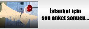 İstanbul için son anket sonucu…