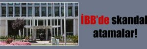 İBB'de skandal atamalar!